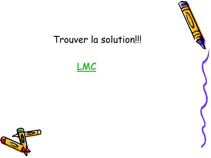 Trouver la solution!!!