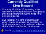 currently qualified live record