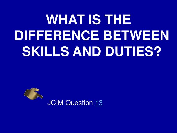 WHAT IS THE DIFFERENCE BETWEEN SKILLS AND DUTIES?