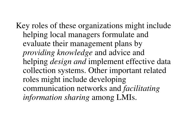 Key roles of these organizations might include helping local managers formulate and evaluate their management plans by