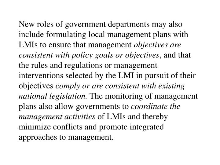 New roles of government departments may also include formulating local management plans with LMIs to ensure that management