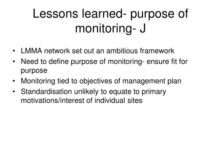 Lessons learned- purpose of monitoring- J