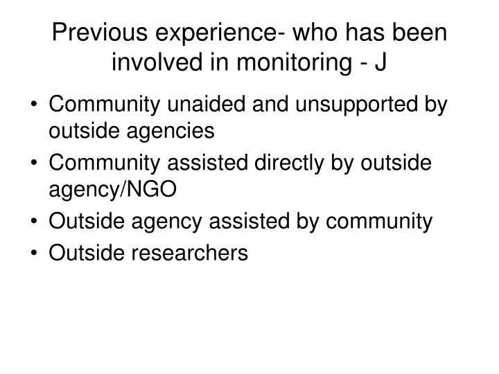 Previous experience- who has been involved in monitoring - J