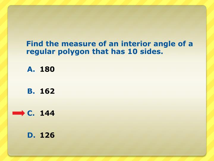 Find the measure of an interior angle of a regular polygon that has 10 sides.
