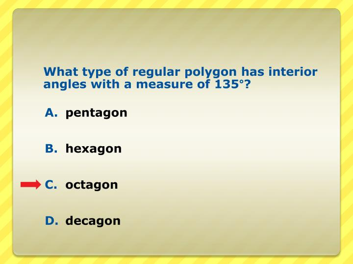 What type of regular polygon has interior angles with a measure of 135