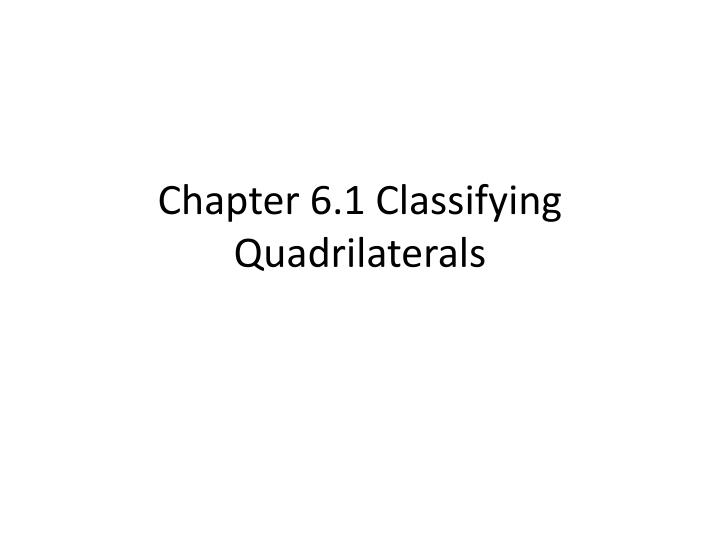 Chapter 6 1 classifying quadrilaterals