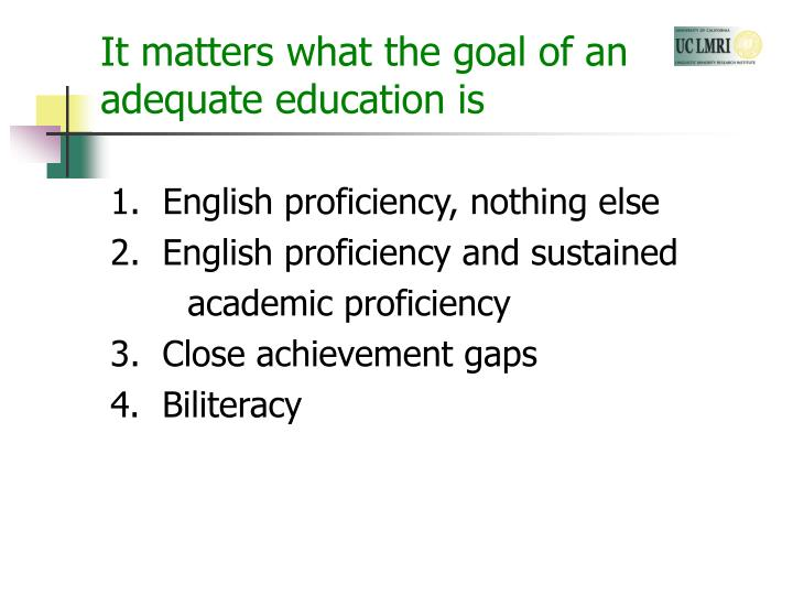 It matters what the goal of an adequate education is