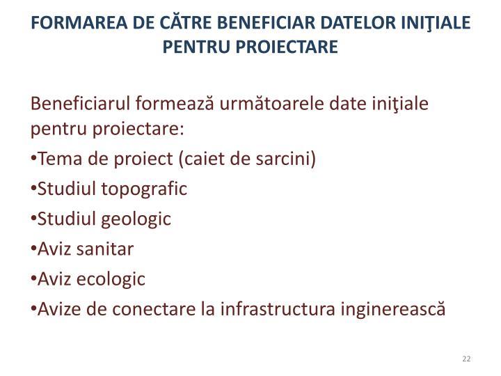 FORMAREA DE CĂTRE BENEFICIAR DATELOR INIŢIALE PENTRU PROIECTARE
