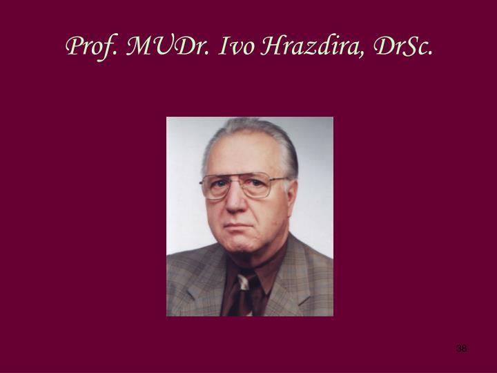 Prof. MUDr. Ivo Hrazdira, DrSc.