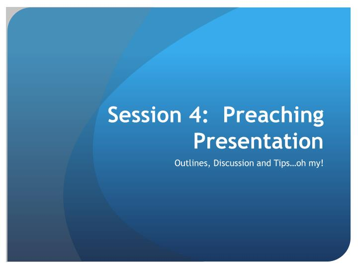 Session 4:  Preaching