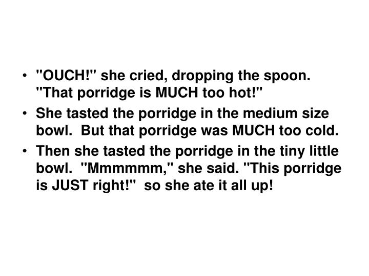 """OUCH!"" she cried, dropping the spoon. ""That porridge is MUCH too hot!"""