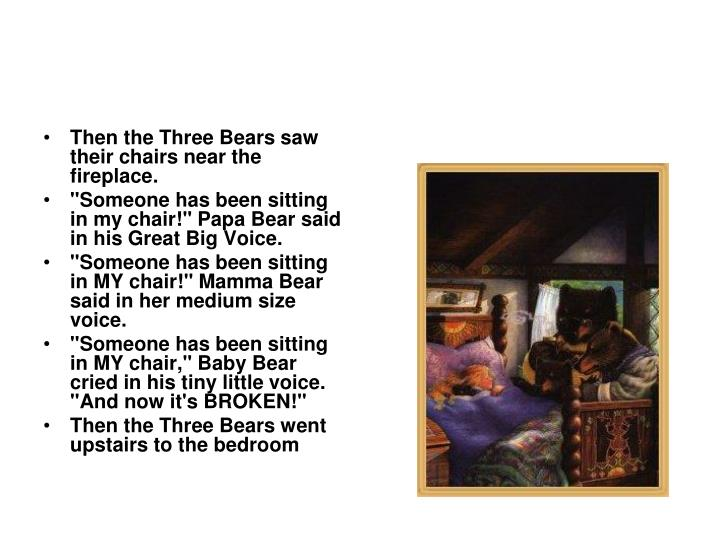 Then the Three Bears saw their chairs near the fireplace.
