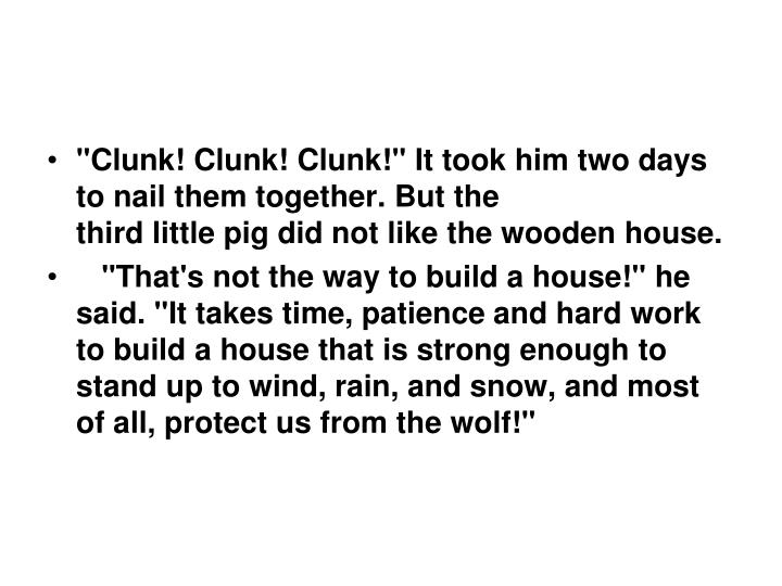 """Clunk! Clunk! Clunk!"" It took him two days to nail them together. But the"