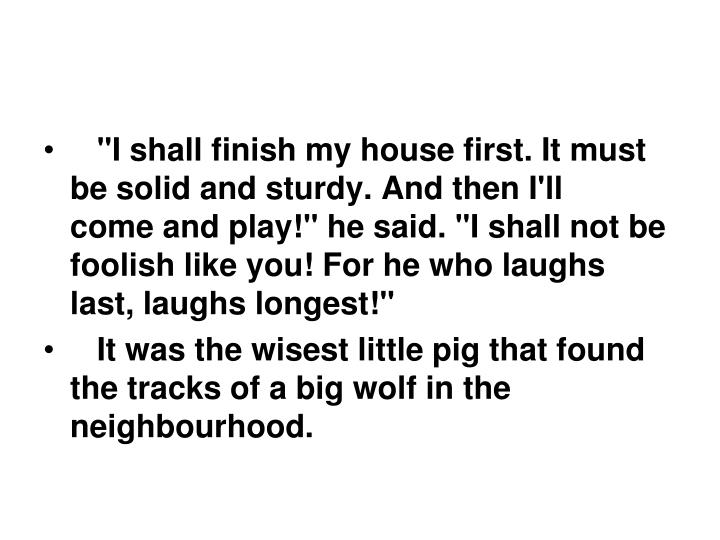 """I shall finish my house first. It must be solid and sturdy. And then I'll"