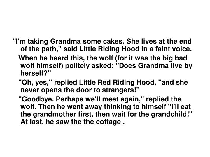 """I'm taking Grandma some cakes. She lives at the end of the path,"" said"