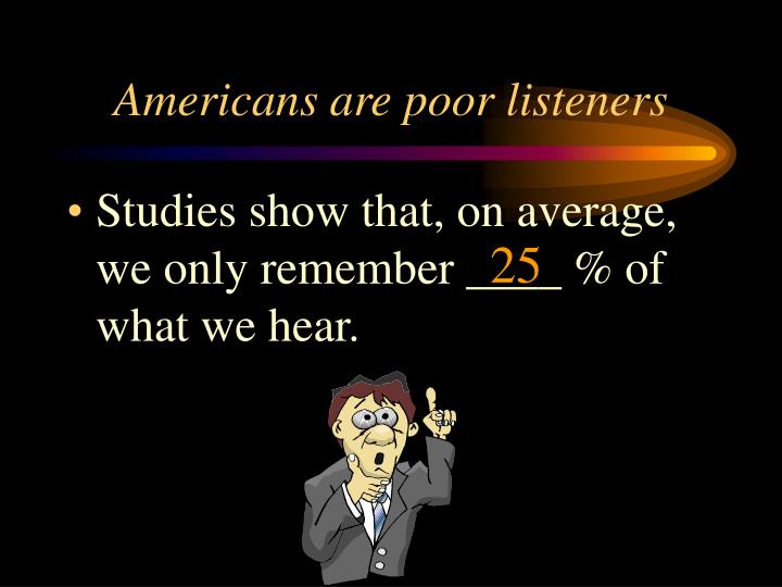 Americans are poor listeners