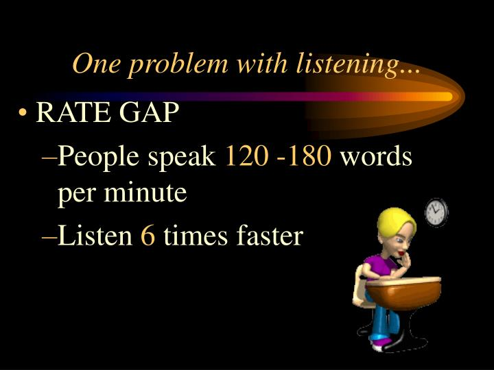 One problem with listening...