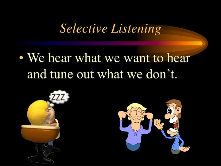 Selective Listening
