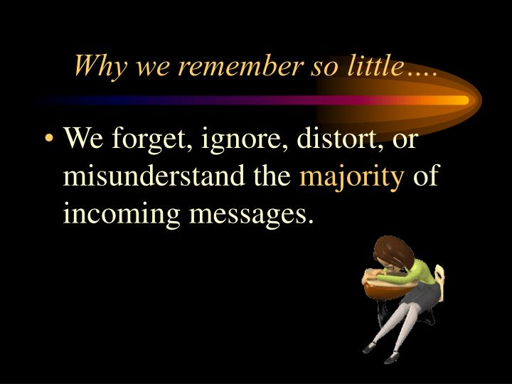 Why we remember so little….