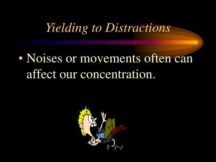 Yielding to Distractions