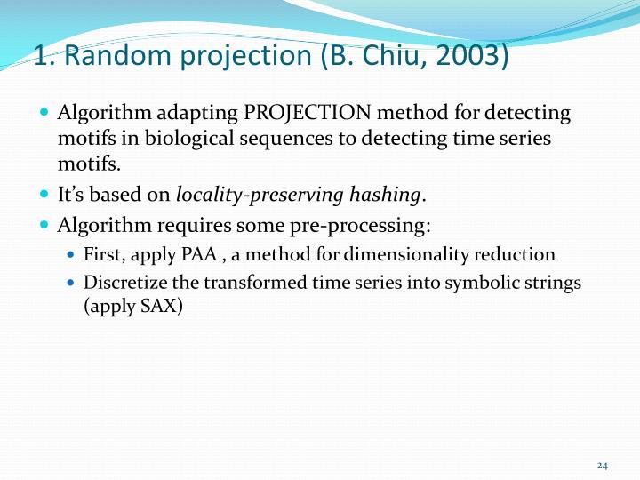 1. Random projection (B. Chiu, 2003)
