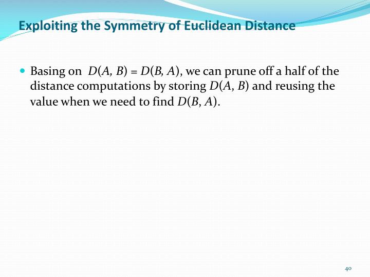 Exploiting the Symmetry of Euclidean Distance