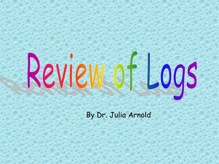 Review of Logs