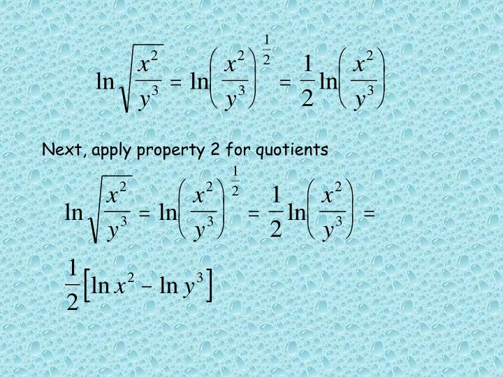 Next, apply property 2 for quotients
