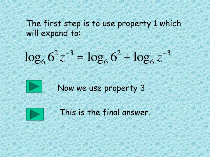 The first step is to use property 1 which