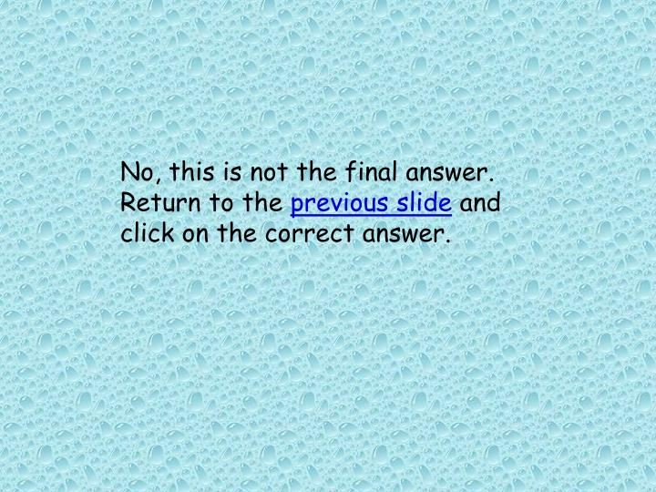No, this is not the final answer.