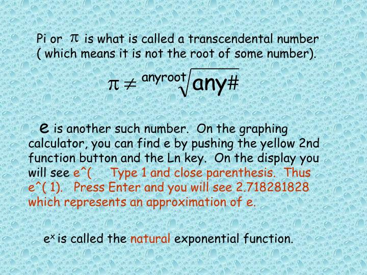 Pi or      is what is called a transcendental number ( which means it is not the root of some number).
