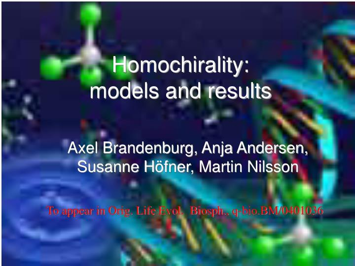 Homochirality models and results