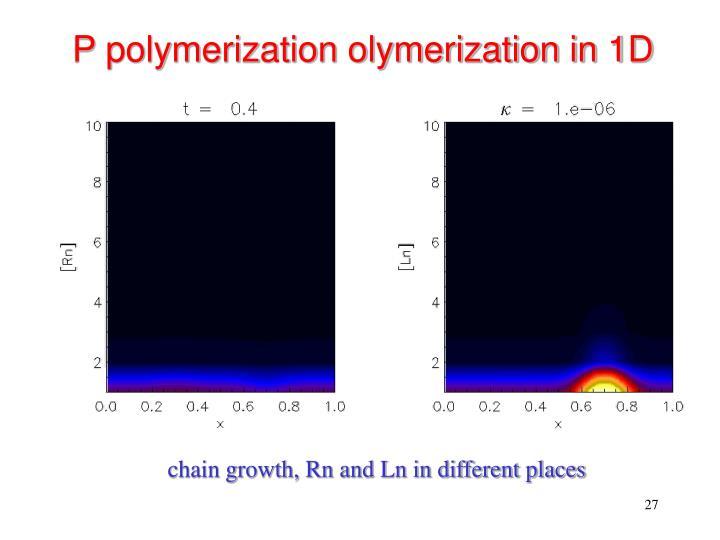 P polymerization olymerization in 1D
