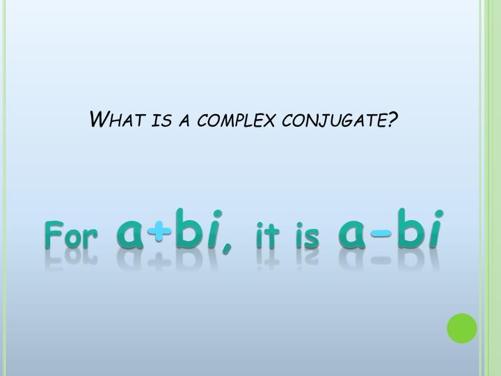 What is a complex conjugate?