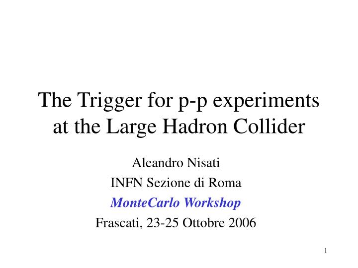 The Trigger for p-p experiments at the Large Hadron Collider