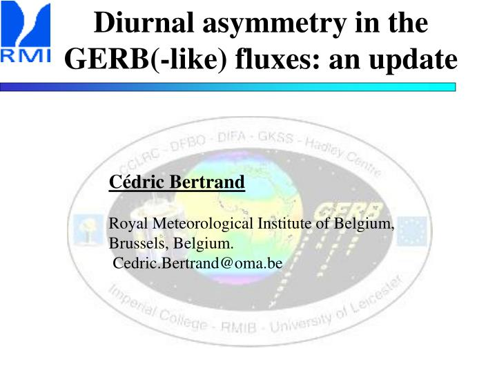 Diurnal asymmetry in the gerb like fluxes an update