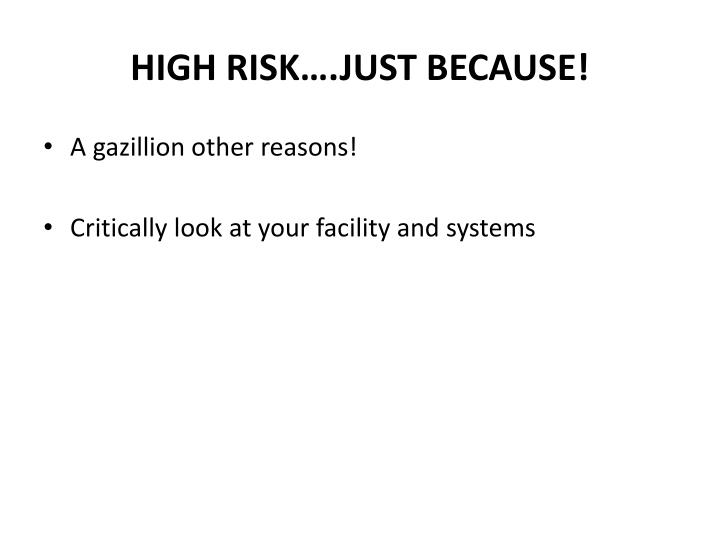 HIGH RISK….JUST BECAUSE!