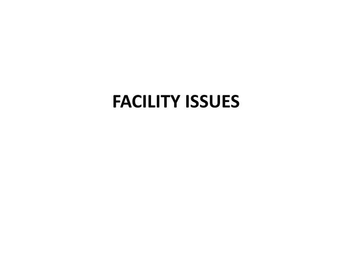 FACILITY ISSUES