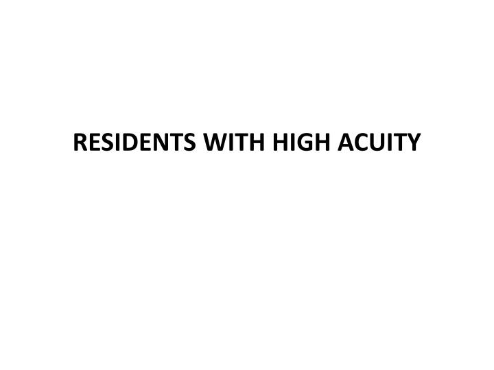 RESIDENTS WITH HIGH ACUITY