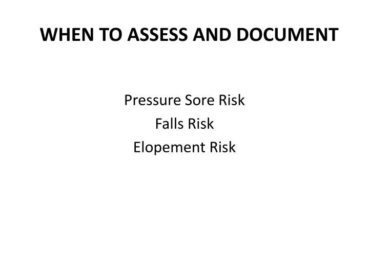 WHEN TO ASSESS AND DOCUMENT