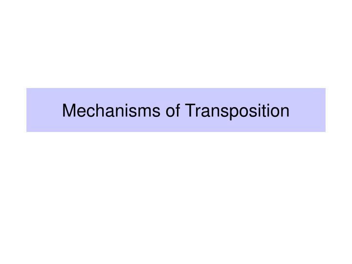 Mechanisms of Transposition