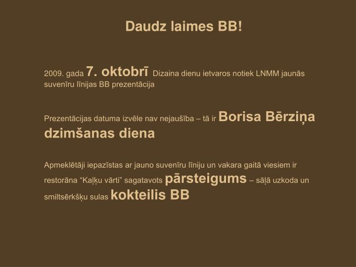 Daudz laimes BB!