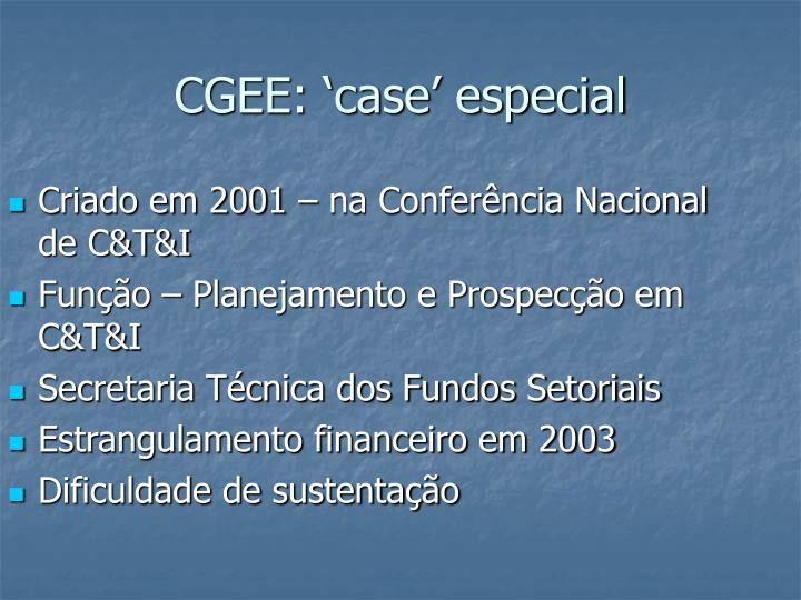 CGEE: 'case' especial