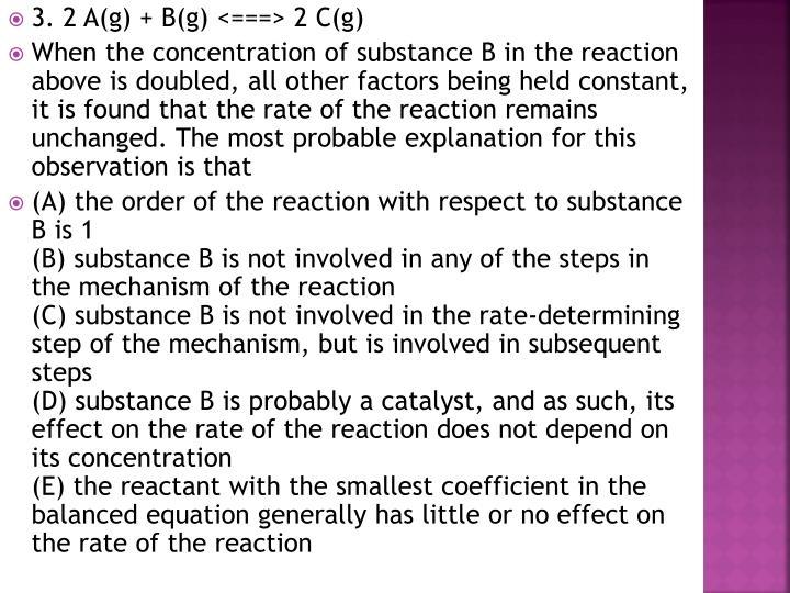 3. 2 A(g) + B(g) <===> 2 C(g)