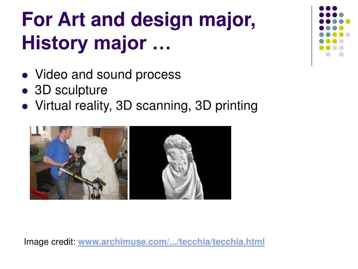 For Art and design major, History major …