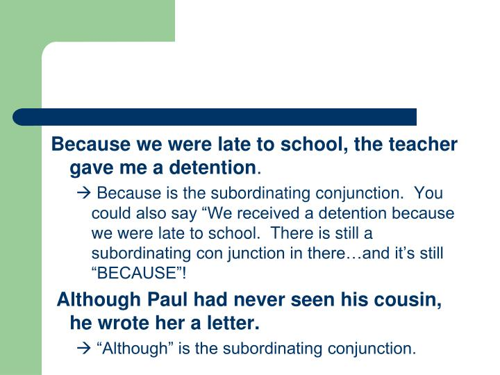 Because we were late to school, the teacher gave me a detention