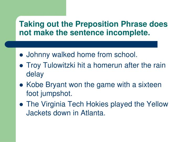 Taking out the Preposition Phrase does not make the sentence incomplete.