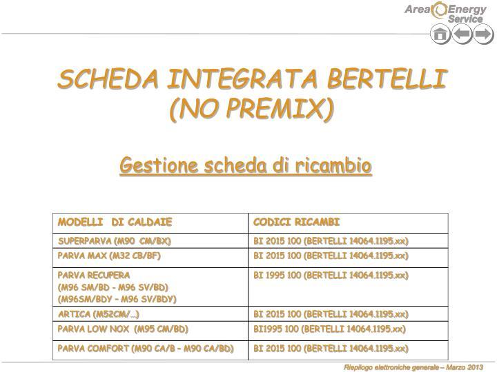 SCHEDA INTEGRATA BERTELLI (NO PREMIX)