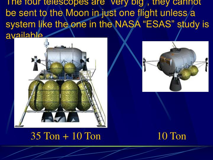 "The four telescopes are ""very big"", they cannot be sent to the Moon in just one flight unless a system like the one in the NASA ""ESAS"" study is available"