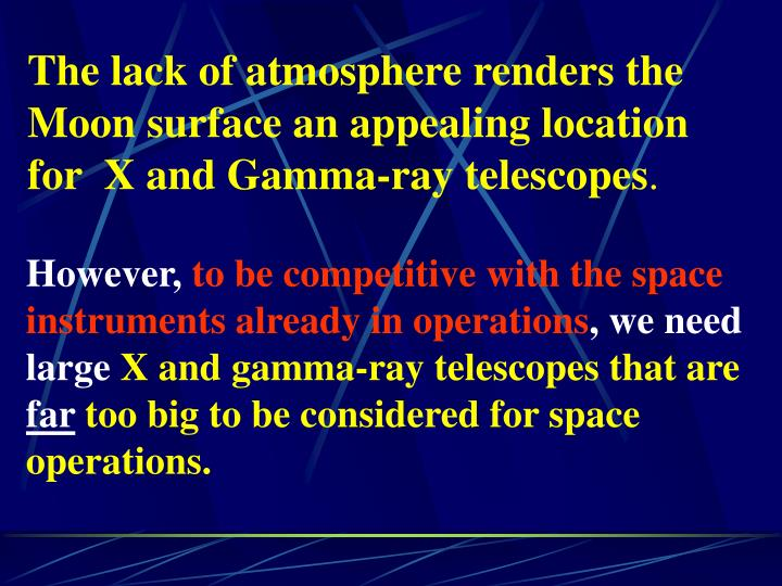 The lack of atmosphere renders the Moon surface an appealing location for  X and Gamma-ray telescope...
